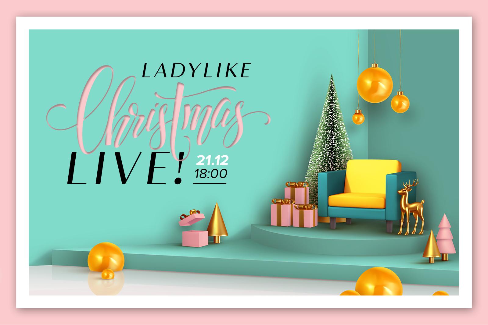 Ladylike Christmas Event: Αυτά τα Χριστούγεννα θα τα περάσουμε μαζί, στο πιο γιορτινό Ladylike party